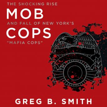 Download Mob Cops: The Shocking Rise and Fall of New York's 'Mafia Cops' by Greg B. Smith