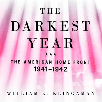 Download Darkest Year: The American Home Front, 1941-1942 by William K. Klingaman