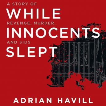 Download While Innocents Slept: A Story of Revenge, Murder, and SIDS by Adrian Havill