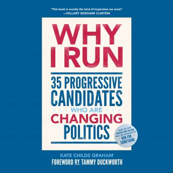 Download Why I Run: 35 Progressive Candidates Who Are Changing Politics by Kate Childs Graham