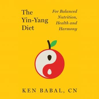 Yin-Yang Diet: For Balanced Nutrition, Health and Harmony, Ken Babal