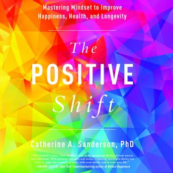 Positive Shift: Mastering Mindset to Improve Happiness, Health, and Longevity details