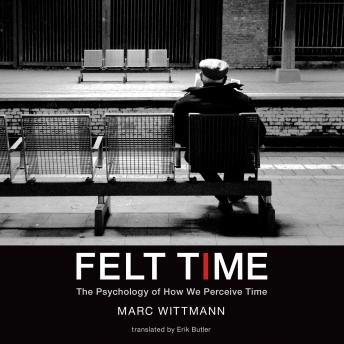 Download Felt Time: The Science of How We Experience Time by Marc Wittmann