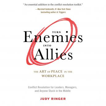 Turn Enemies into Allies: The Art of Peace in the Workplace (Conflict Resolution for Leaders, Managers, and Anyone Stuck in the Middle) details