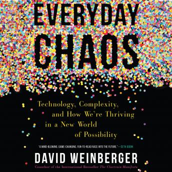 Everyday Chaos: Technology, Complexity, and How We're Thriving in a New World of Possibility details