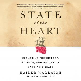 Download State of the Heart: Exploring the History, Science, and Future of Cardiac Disease by Haider Warraich