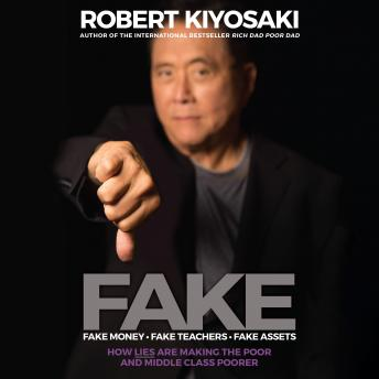 FAKE: Fake Money, Fake Teachers, Fake Assets: How Lies Are Making the Poor and Middle Class Poorer Audiobook Free Download Online