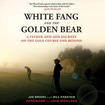 White Fang and the Golden Bear: A Father and Son Journey on the Golf Course and Beyond