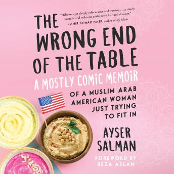 Download Wrong End of the Table: A Mostly Comic Memoir of a Muslim Arab American Woman Just Trying to Fit in by Ayser Salman