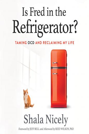 Is Fred in the Refrigerator?: Taming OCD and Reclaiming My Life, Shala Nicely