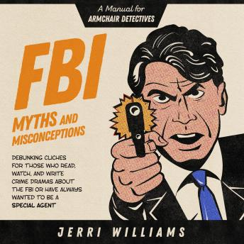 Download FBI Myths and Misconceptions: A Manual for Armchair Detectives by Jerri Williams