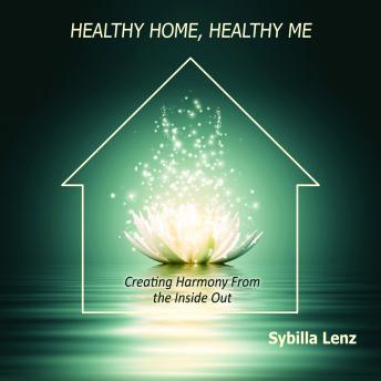 Download Healthy Home, Healthy Me: Creating Harmony From the Inside Out by Sybilla Lenz