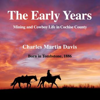The Early Years: Mining and Cowboy Life in Cochise County
