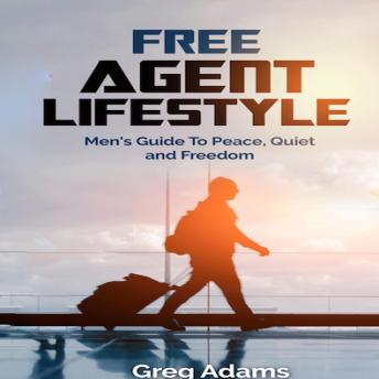 Free Agent Lifestyle: Men's Guide To Peace, Quiet & Freedom, Greg Adams