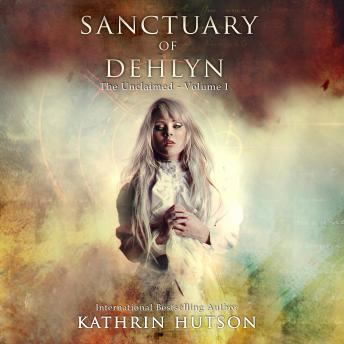 Sanctuary of Dehlyn: The Unclaimed - Volume I, Kathrin Hutson