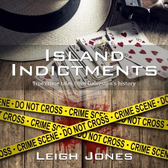 Download Island Indictments: True crime tales from Galveston's history by Leigh Jones