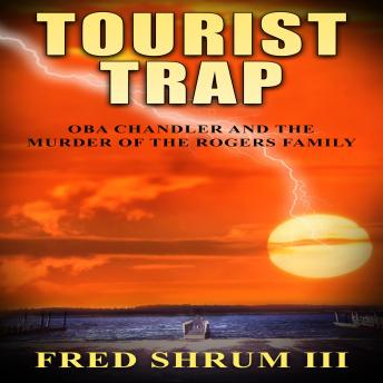 Download Tourist Trap: Oba Chandler and the Murder of the Rogers Family by Fred Shrum