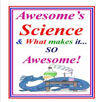 Awesome Science & What Makes Science So Awesome!