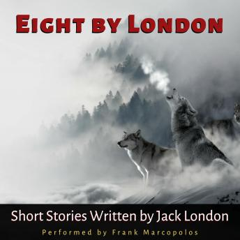 Eight by London: Short Stories by Jack London, Audio book by Jack London