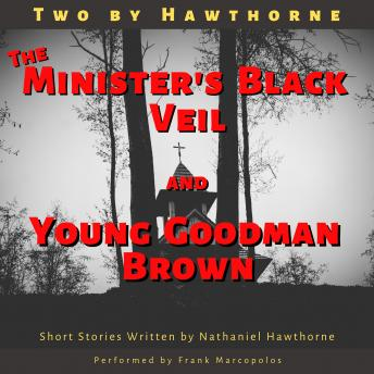 Two by Hawthorne: The Minister's Black Veil and Young Goodman Brown
