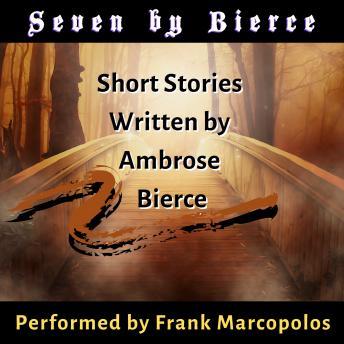Seven by Bierce: Short Stories Written by Ambrose Bierce