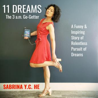 11 DREAMS: The 3 a.m. Go-Getter, Sabrina Y.C. He