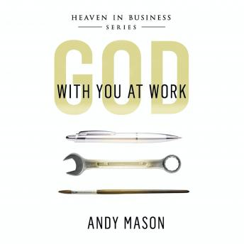 God With You At Work: Heaven In Business, Series, Andy Mason