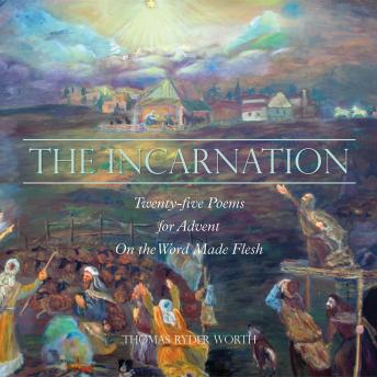 The Incarnation: Twenty-five Poems for Advent on the Word Made Flesh