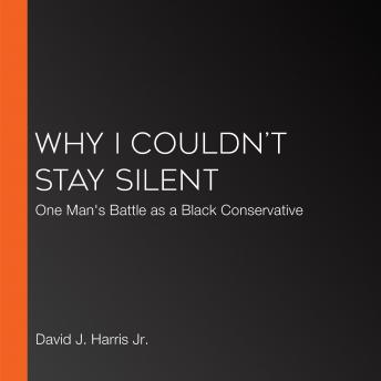 Download Why I Couldn't Stay Silent: One Man's Battle as a Black Conservative by David J. Harris Jr.