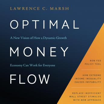Optimal Money Flow: A New Vision of How a Dynamic-Growth Economy Can Work for Everyone, Lawrence C. Marsh