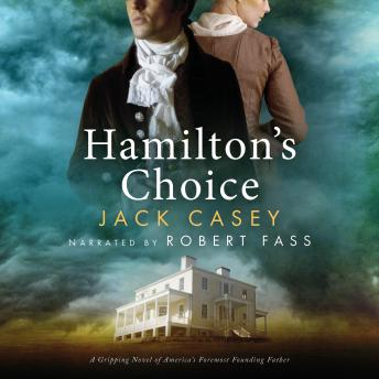 Hamilton's Choice: A Gripping Novel of America's Foremost Founding Father