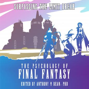 Psychology of Final Fantasy, The: Surpassing The Limit Break