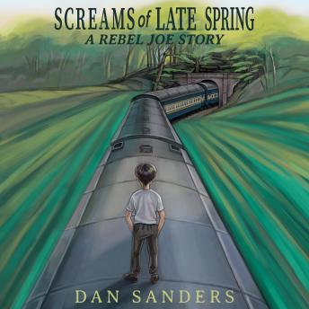 Screams of Late Spring: A Rebel Joe Story, Dan Sanders