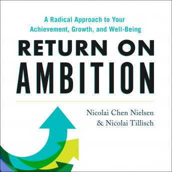 Return on Ambition: A Radical Approach to Your Achievement, Growth, and Well-Being