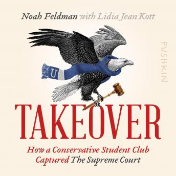 Takeover: How a Conservative Student Club Captured the Supreme Court