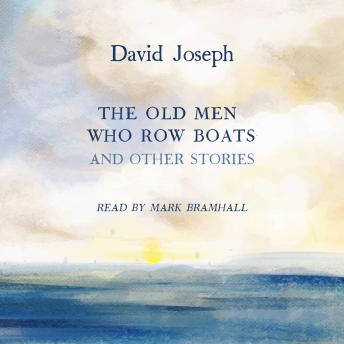 The Old Men Who Row Boats and Other Stories