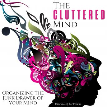 The Cluttered Mind: Organizing the Junk Drawer of Your Mind