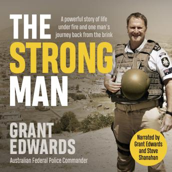 Download Strong Man: A powerful story of life under fire and one man's journey back from the brink by Grant Edwards
