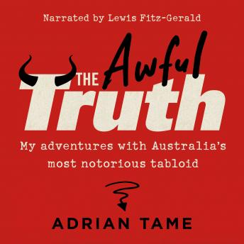 Download Awful Truth: My adventures with Australia's most notorious tabloid by Adrian Tame
