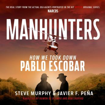 Download Manhunters: How We Took Down Pablo Escobar, The World's Most Wanted Criminal by Steve Murphy, Javier F. Peña