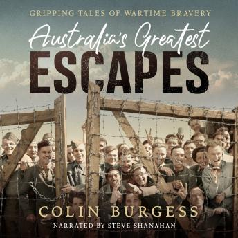 Australia's Greatest Escapes: Gripping tales of wartime bravery, Colin Burgess