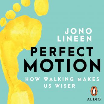 Perfect Motion: How walking makes us wiser, Jono Lineen