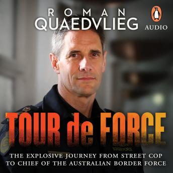 Tour de Force: The explosive journey from street cop to chief of Australian Border Force