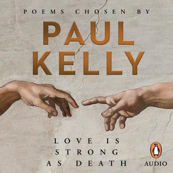 Love is Strong as Death: Poems chosen by Paul Kelly, Paul Kelly
