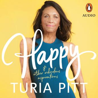 Happy (and other ridiculous aspirations), Turia Pitt