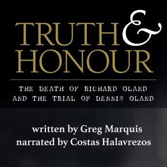Truth and Honour: The Death of Richard Oland and the Trial of Dennis Oland, Greg Marquis