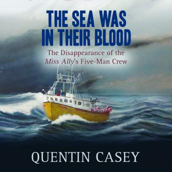 Download Sea Was In Their Blood: The Disappearance of the Miss Ally's Five-Man Crew by Quentin Casey