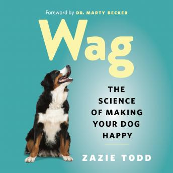 Download Wag: The Science of Making Your Dog Happy by Zazie Todd