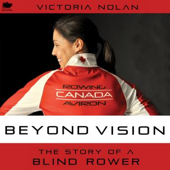 Beyond Vision: The Story of a Blind Rower, Victoria Nolan