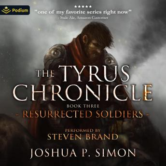 Resurrected Soldiers: The Tyrus Chronicle, Book 3